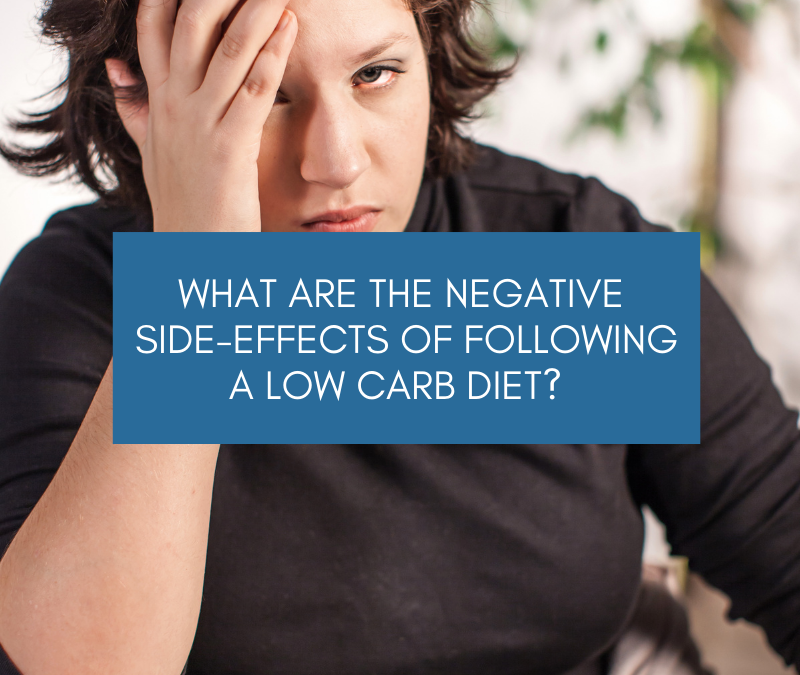 What are the Negative Side-Effects of Following a Low Carb Diet?